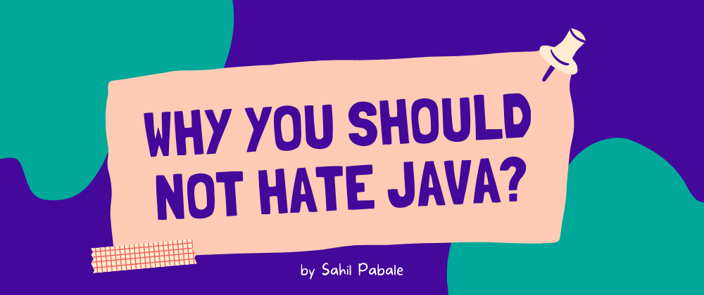Cover image for Why you should NOT HATE Java!
