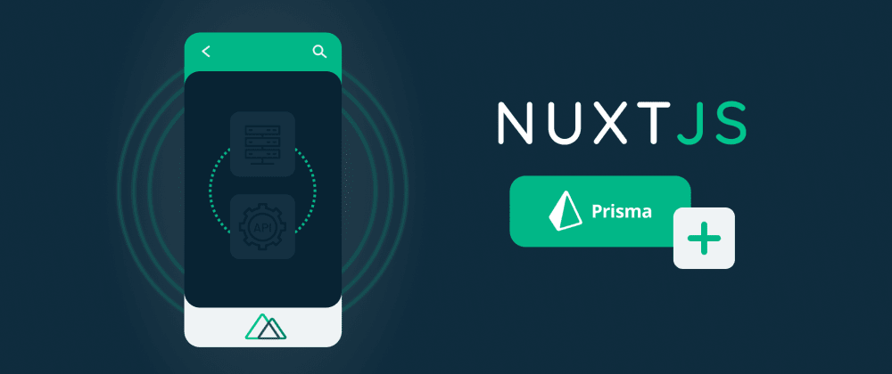 Cover image for Adding an API and database to your Nuxt App with Prisma