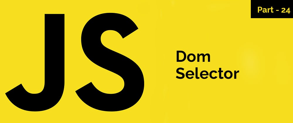 Cover image for Dom Selector – JavaScript Series – Part 24