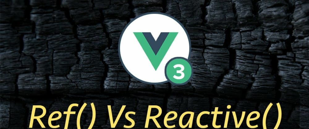 Cover image for Must-Know Ref vs Reactive Differences In Vue 3 Composition API