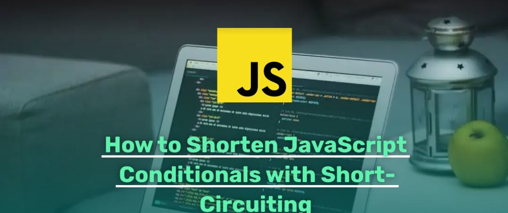 Cover image for How to Shorten JavaScript Conditionals with Short-Circuiting