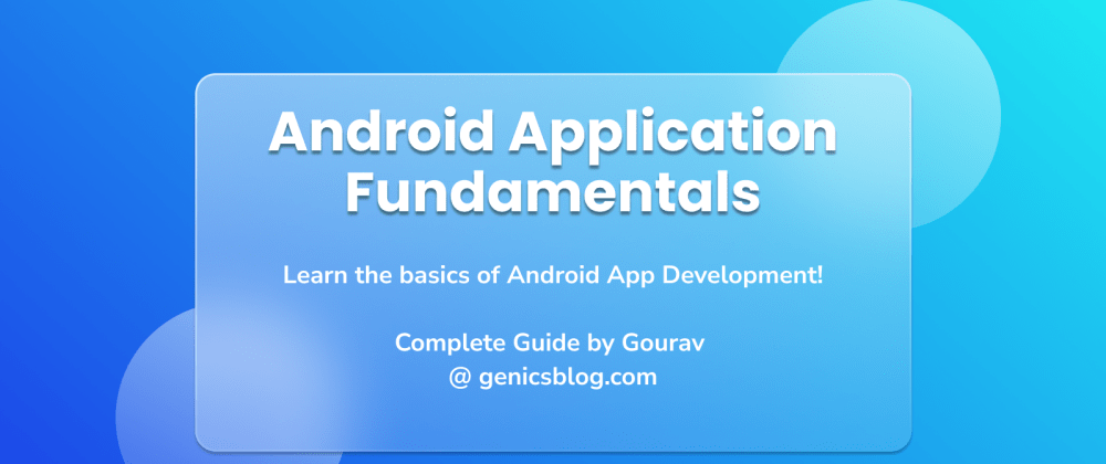 Cover image for Android Application Fundamentals - Understand the bits and bytes