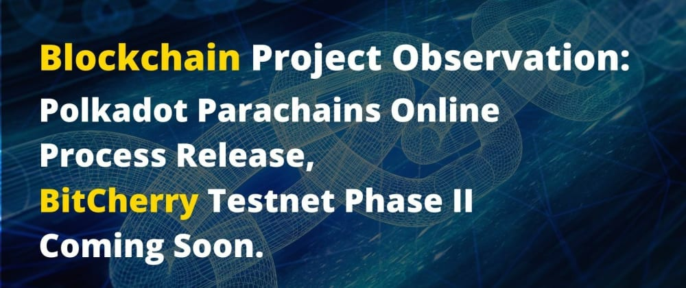 Cover image for Blockchain Project Observation: Polkadot Parachains Online Process Release, BitCherry Testnet Phase II Coming Soon