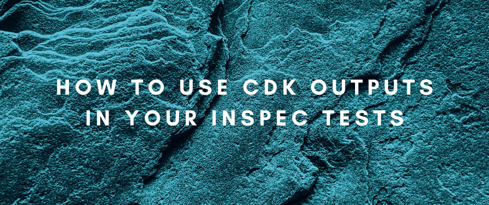 Cover image for How to Use CDK Outputs in Your InSpec Tests