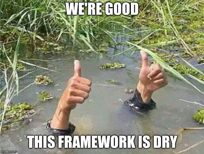 We're good. This framework is DRY