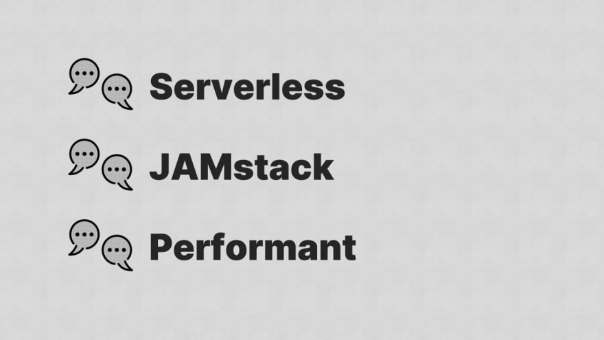 A list: Serverless, JAMstack, Performant, with a chat emoji as the list decoration