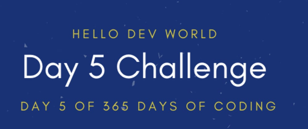 Cover image for Day 5 Challenge