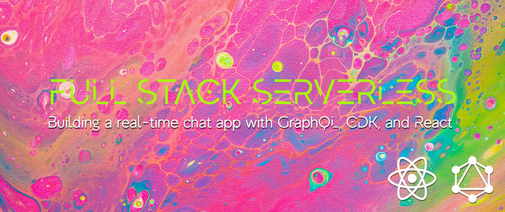 Cover image for Full Stack Serverless - Building a Real-time Chat App with GraphQL, CDK, AppSync, and React
