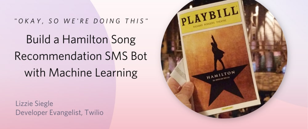 Cover image for Build a Hamilton Song Recommendation SMS Bot with Machine Learning