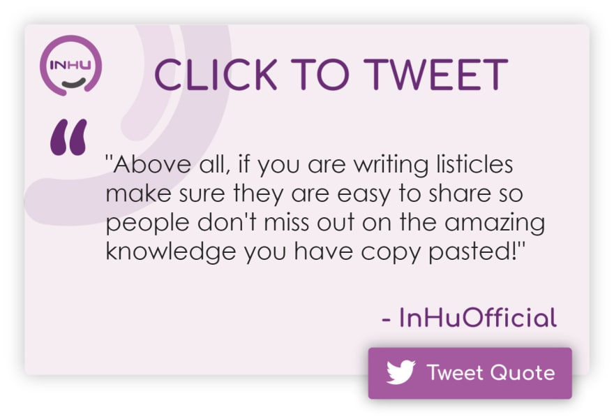 """Click to Tweet: """"Above all, if you are writing listicles make sure they are easy to share so people don't miss out on the amazing knowledge you have copy pasted!"""""""