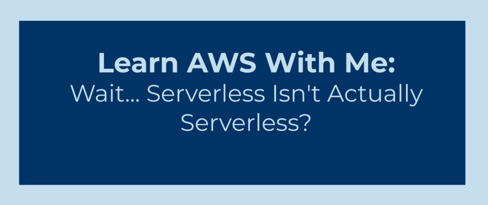 Cover image for Wait... Serverless Isn't Actually Serverless?