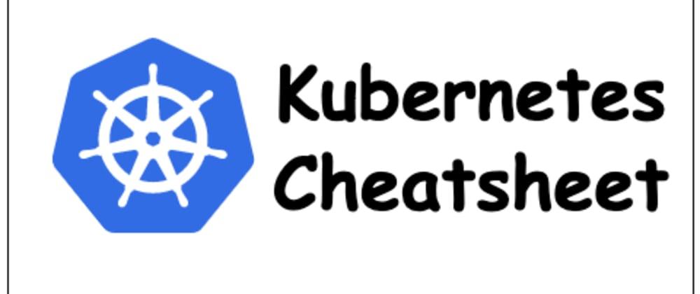 Cover image for Kubernetes Cheatsheet