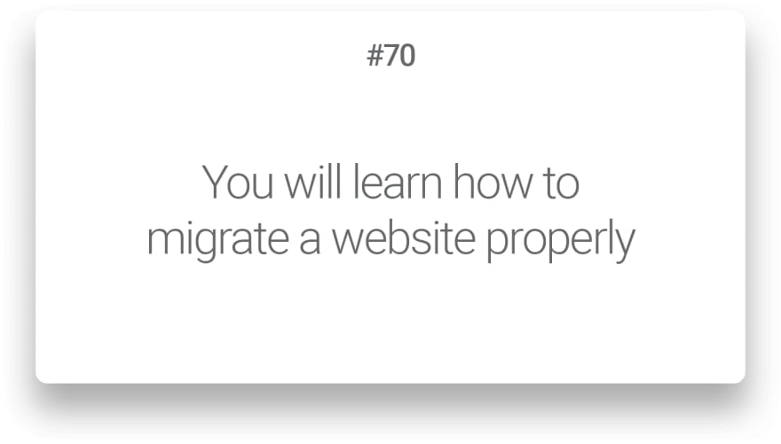 You will learn how to migrate a website properly