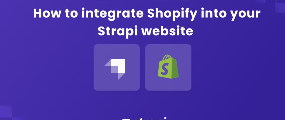 Cover image for How to Integrate Shopify into your Strapi Website