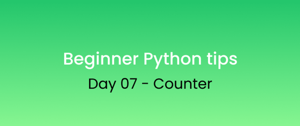 Cover image for Beginner Python tips Day - 07 Counter