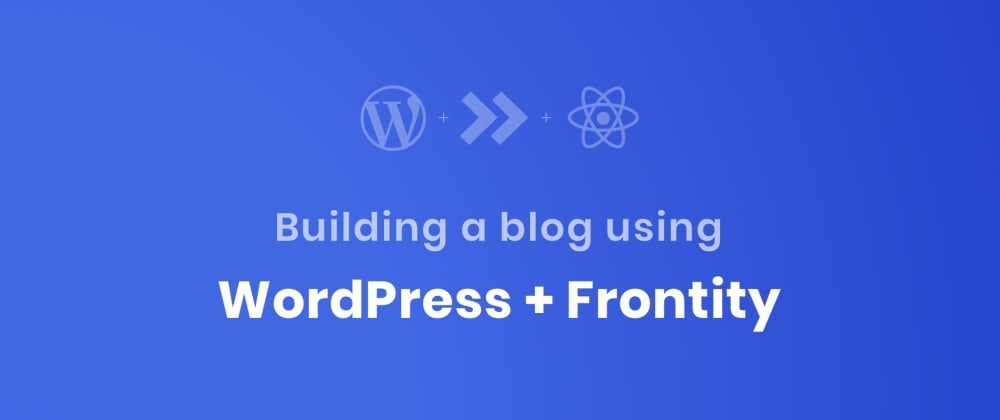 Cover image for Building a blog using Frontity and WordPress