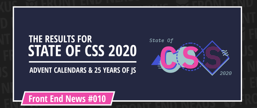 Cover image for State of CSS 2020 Results, 25 years of JavaScript and Advent Calendar Season| Front End News #010