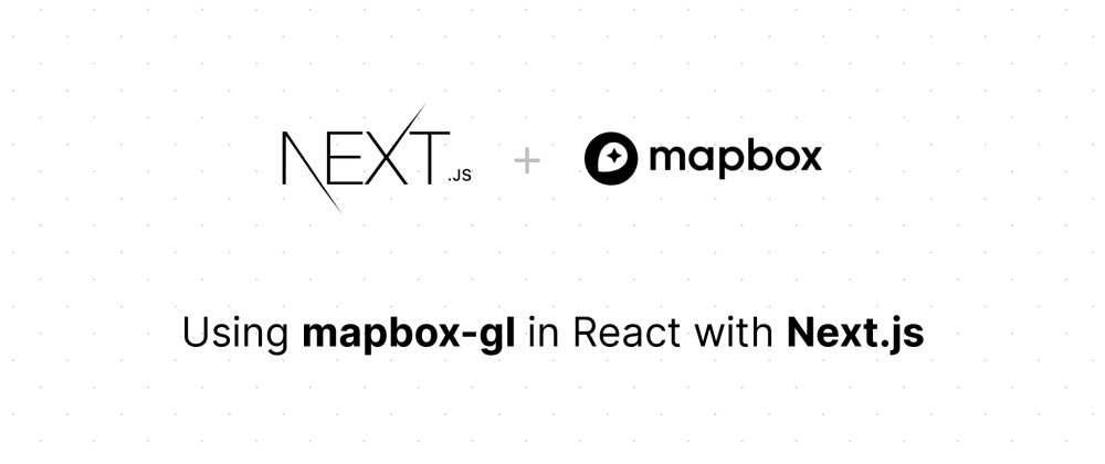 Cover image for Using mapbox-gl in React with Next.js