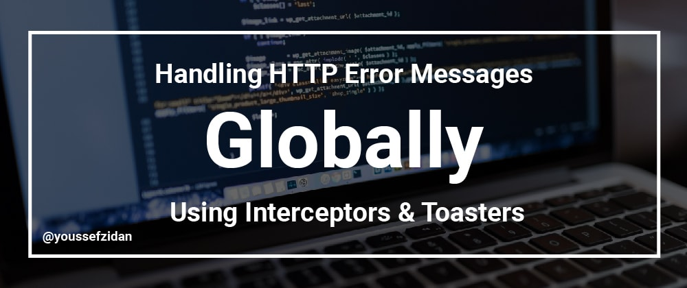 Cover image for Handling HTTP Error Messages `Globally` using Interceptors and Toasters [Angular]