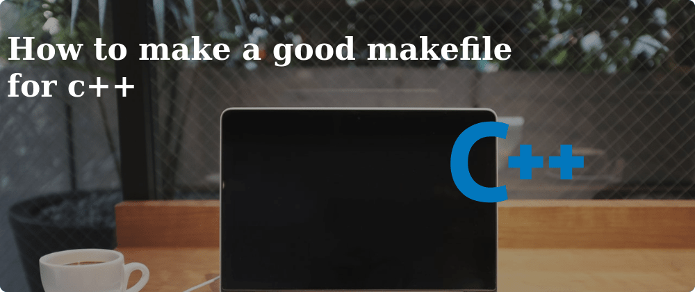 Cover image for How to write a good makefile for C++
