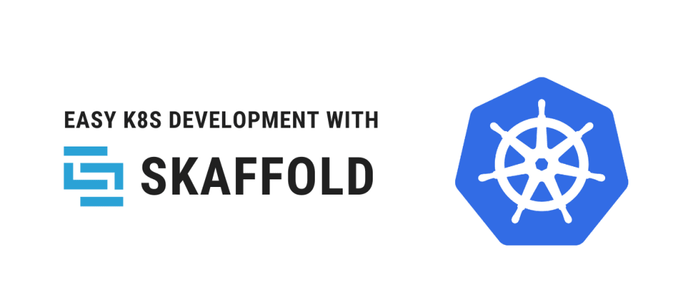 Cover image for Easy Kubernetes development with Skaffold