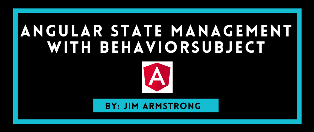 Cover image for Angular State Management With BehaviorSubject