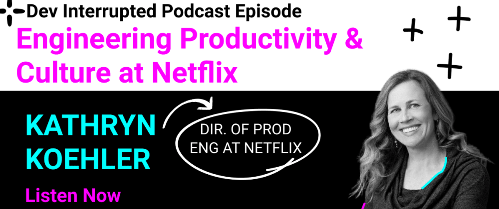 Cover image for Engineering Productivity & Culture at Netflix w/ Kathryn Koehler