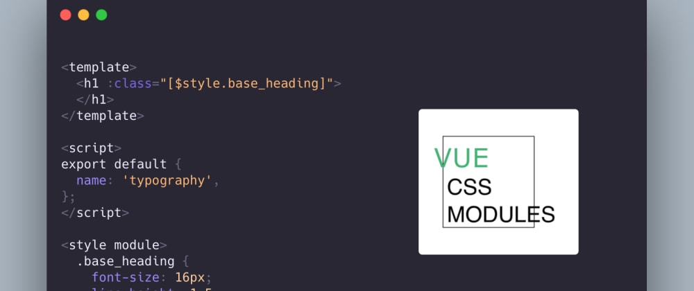 Cover image for Vue 3 provided an in-build CSS-module feature without external configuration.