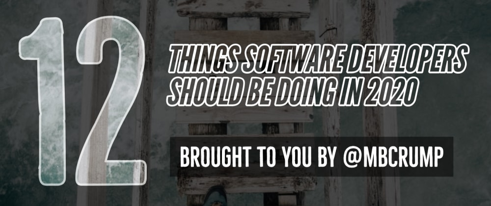 Cover image for 12 Things every Software Developer should be doing in 2020.