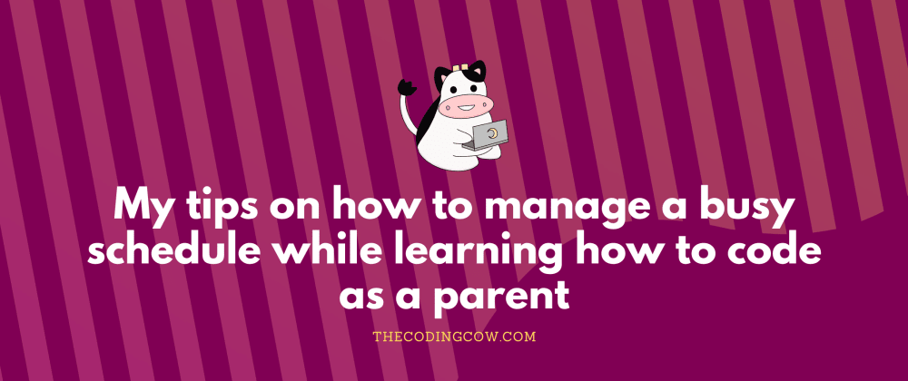 Cover image for My tips on how to manage a busy schedule while learning how to code as a parent