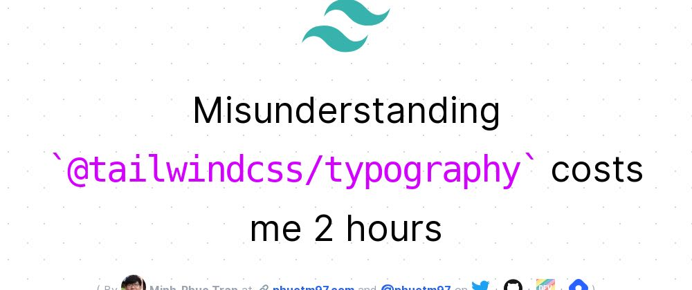 Cover image for Misunderstanding @tailwindcss/typography costs me 2 hours