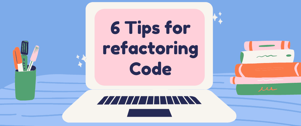 Cover image for 6 Tips for refactoring Code