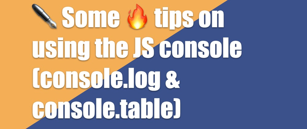 Cover image for ✒️ Some 🔥 tips on using the JS console (console.log & console.table)