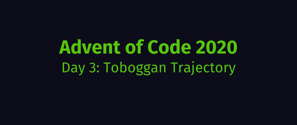 Cover image for Advent of Code 2020 Solution Megathread - Day 3: Toboggan Trajectory