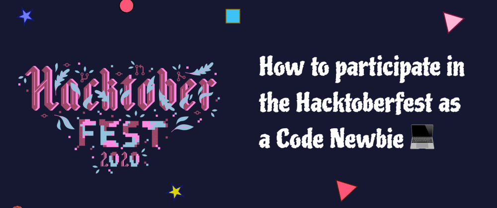 Cover image for How to participate in the Hacktoberfest as a Code Newbie 💻