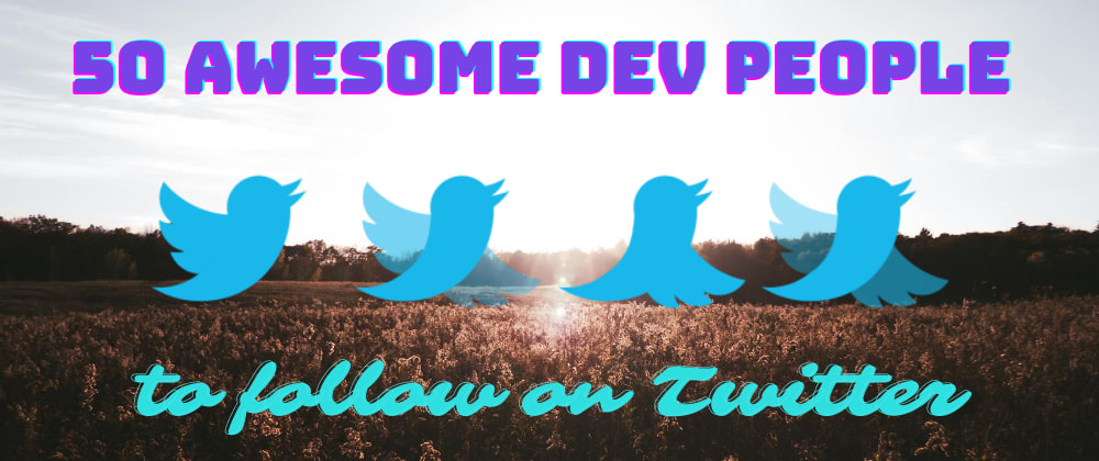 Cover image for 50 Amazing DEV people to follow on Twitter