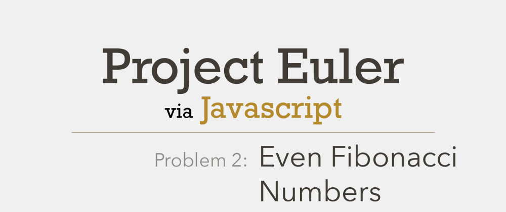 Cover image for Project Euler Problem 2 Solved with Javascript