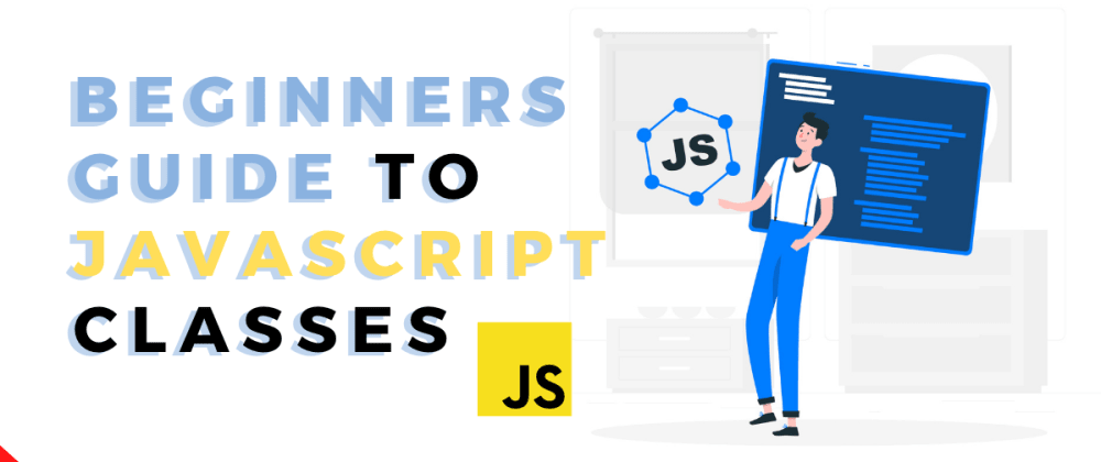 Cover image for Beginners guide to JavaScript Classes