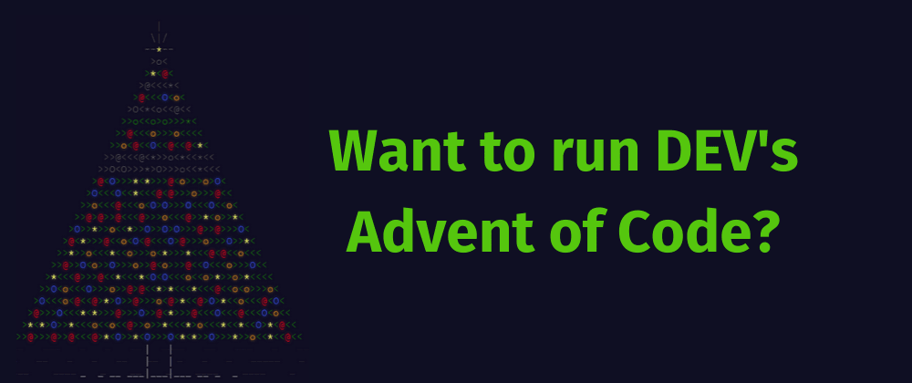 Cover image for Want to Run DEV's Advent of Code?