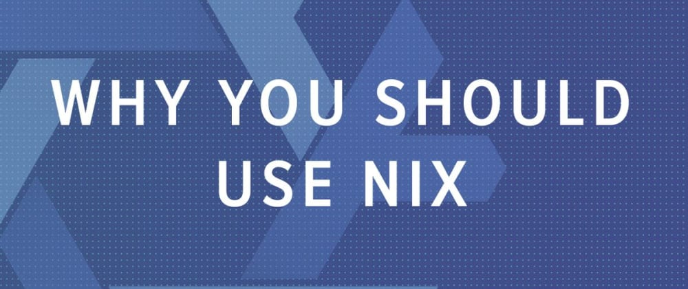 Cover image for What Is Nix and Why You Should Use It