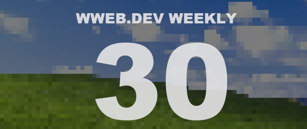 Cover image for Weekly web development update #30