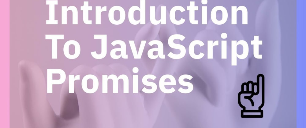 Cover image for Introduction To JavaScript Promises