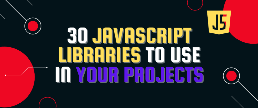 Cover Image for 30 JavaScript Libraries to use in your Projects