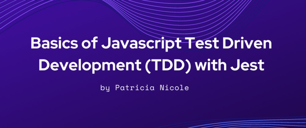 Cover image for Basics of Javascript Test Driven Development (TDD) with Jest
