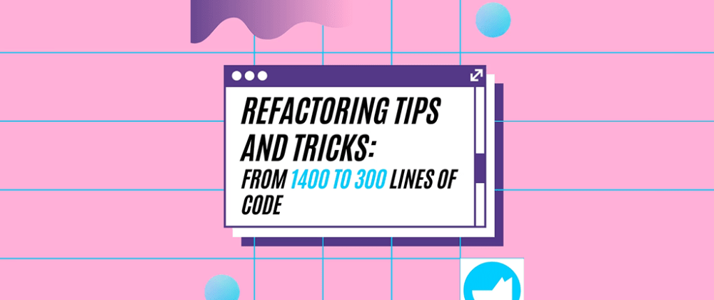 Cover image for Refactoring Tips and Tricks: From 1400 to 300 Lines of Code.