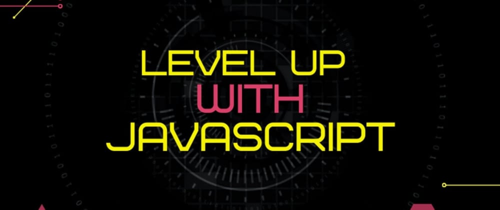 Cover image for LEVEL UP with JavaScript! LVL 7