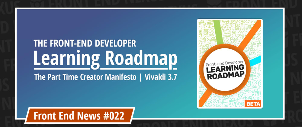 Cover image for Front-End Developer Learning Roadmap, The Part Time Creator Manifesto, and Vivaldi 3.7 | Front End News #022