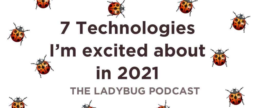 Cover image for 7 Technologies I'm Excited about in 2021