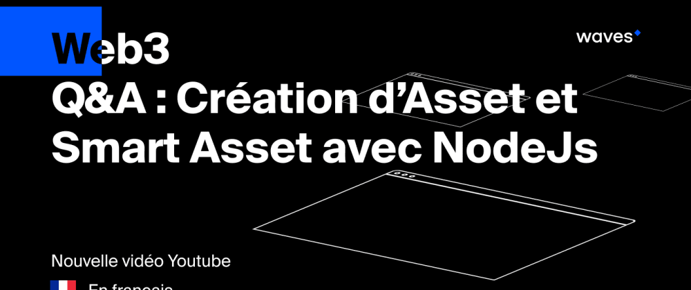 Cover image for Créer un asset ou smart asset sur la Blockchain Waves avec NodeJs