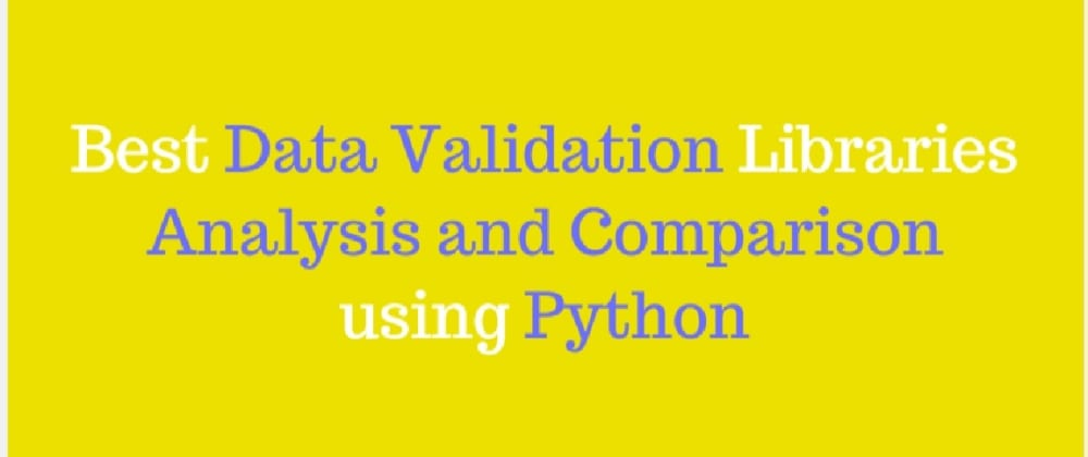 Cover image for Data Validation Libraries - Analysis & Comparison using Python